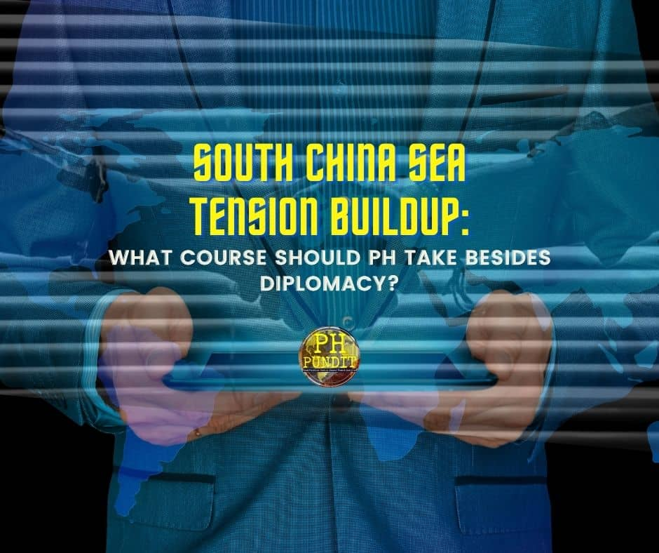 South China Sea tension buildup: What course should PH take besides diplomacy?
